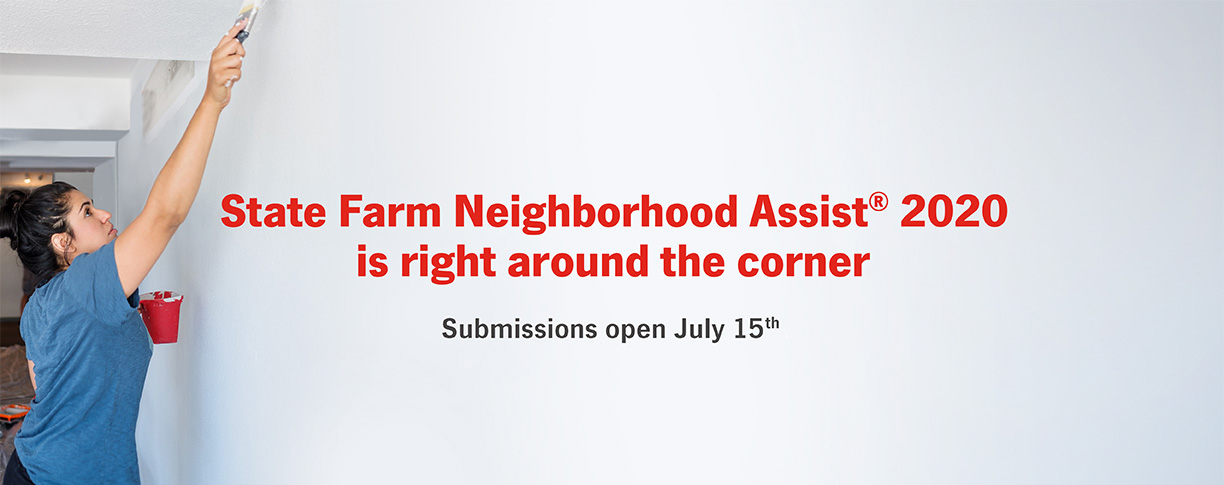 State Farm Neighborhood Assist 2020 is right around the corner. Submissions open July 15th